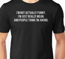 I'm not funny, I'm just mean Unisex T-Shirt