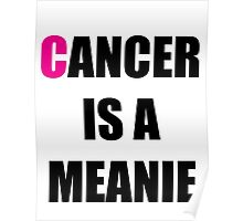 Cancer is a Meanie Poster