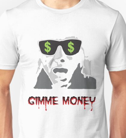 Gimme Money Unisex T-Shirt