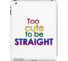 Too cute to be straight - LGBT iPad Case/Skin