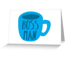 BOSS MAN blue cup of coffee Greeting Card