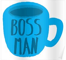 BOSS MAN blue cup of coffee Poster