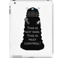 Dalek Sec: This is not war. This is pest control. iPad Case/Skin