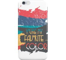 you're my favorite color iPhone Case/Skin