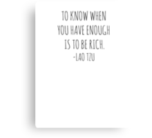 To know when you have enough is to be rich- Lao Tzu Canvas Print