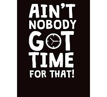 Ain't nobody got time for that - Sweet Brown meme Photographic Print