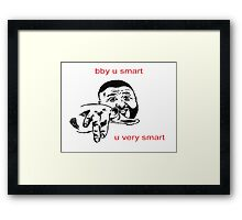 Baby You Smart, You Very Smart Framed Print