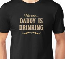 Not Now, Daddy is Drinking Unisex T-Shirt