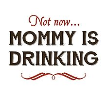 Now Now, Mommy is Drinking Photographic Print