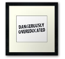 Dangerously Overeducated Framed Print