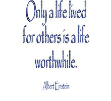 Albert Einstein, Only a life lived for others ...  by TOM HILL - Designer