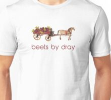 Beets by Horse Drawn Dray Unisex T-Shirt