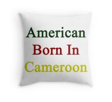 American Born In Cameroon  Throw Pillow