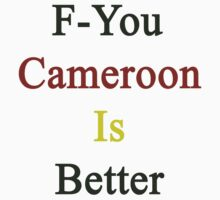 F-You Cameroon Is Better  by supernova23