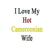 I Love My Hot Cameroonian Wife  Photographic Print