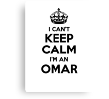 I cant keep calm Im an OMAR Canvas Print