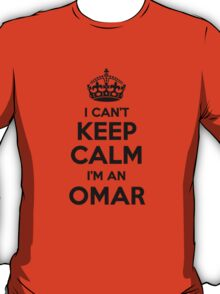 I cant keep calm Im an OMAR T-Shirt