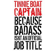 Fun 'Tinnie Boat Captain because Badass Isn't an Official Job Title' Tshirt, Accessories and Gifts Photographic Print
