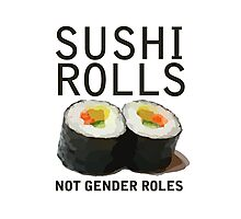 Sushi Rolls Not Gender Roles Photographic Print