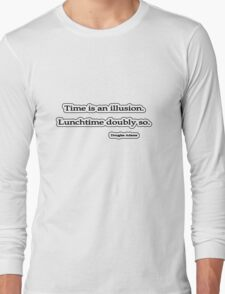 Time is an illusion. Douglas Adams Long Sleeve T-Shirt