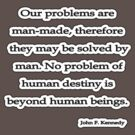 Our problems, John F. Kennedy by Tammy Soulliere