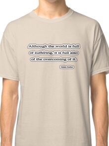 Although the world is, Helen Keller Classic T-Shirt