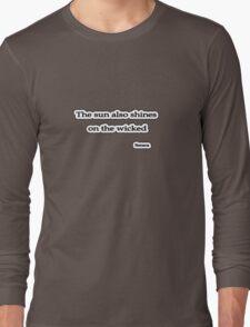 Sun shines on the wicked, Seneca  Long Sleeve T-Shirt