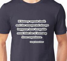 If history repeats, George Bernard Shaw Unisex T-Shirt