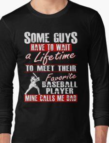 My Favorite Baseball Player Calls Me Dad Long Sleeve T-Shirt