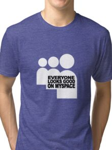 everyone looks good Tri-blend T-Shirt