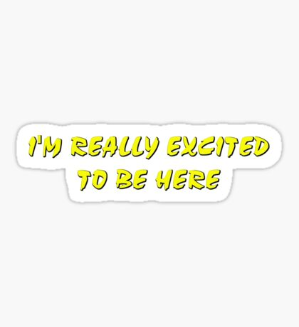 I'm really excited to be here Sticker