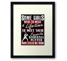 My Favorite Baseball Player Calls Me Mom Framed Print