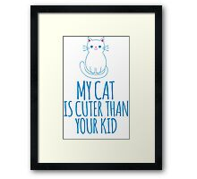 Hilarious 'My Cat is Cuter Than Your Kid' T-Shirt and Gift Ideas Framed Print
