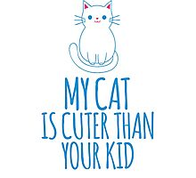 Hilarious 'My Cat is Cuter Than Your Kid' T-Shirt and Gift Ideas Photographic Print