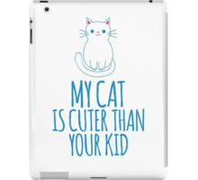 Hilarious 'My Cat is Cuter Than Your Kid' T-Shirt and Gift Ideas iPad Case/Skin