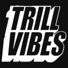 Trill Vibes [White] by imjesuschrist