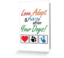 Love, Adopt & Pick Up After Your Dogs Greeting Card