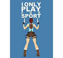 Lara Croft - I Only Play For Sport Photographic Print