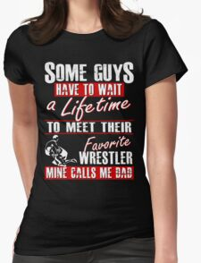 My Favorite Wrestler Calls Me Dad Womens Fitted T-Shirt