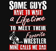 My Favorite Wrestler Calls Me Dad Unisex T-Shirt