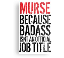 Cool 'Murse because Badass Isn't an Official Job Title' Tshirt, Accessories and Gifts Metal Print