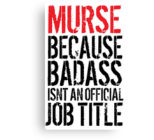 Cool 'Murse because Badass Isn't an Official Job Title' Tshirt, Accessories and Gifts Canvas Print
