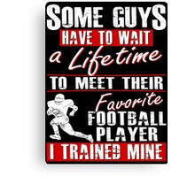 Trained My Favorite Football Player He Calls Me Dad Canvas Print