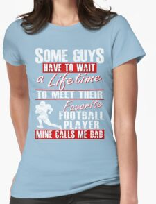 My Favorite Football Player Calls Me Dad Womens Fitted T-Shirt