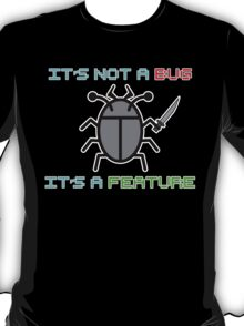 It's not a bug. it's a feature! T-Shirt