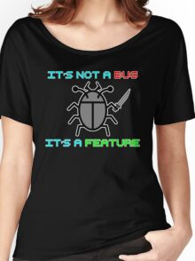 It's not a bug. it's a feature! Women's Relaxed Fit T-Shirt
