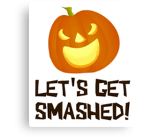 Let's Get Smashed Halloween Party Canvas Print