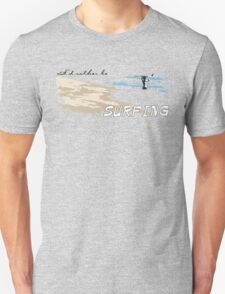 i'd rather be SURFING T-Shirt