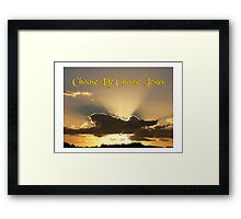 Choose Life Choose Jesus Framed Print