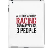 Awesome 'All I Care About Is Racing And Maybe Like 3 People' Tshirt, Accessories and Gifts iPad Case/Skin